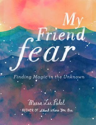 My Friend Fear- Finding Magic in the Unknown, Meera Lee Patel